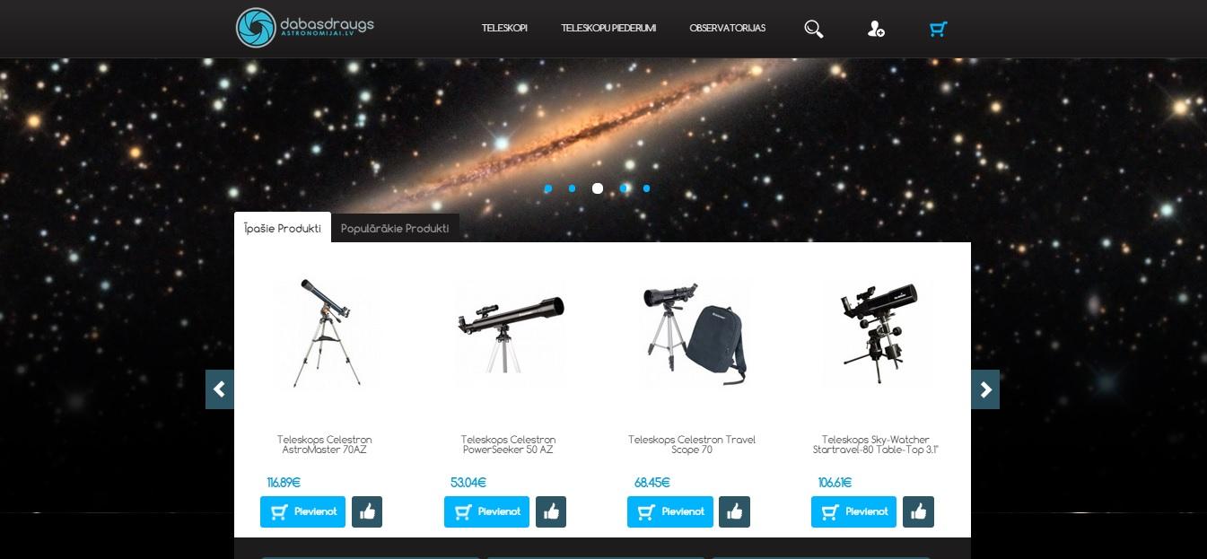 Lielākais ar astronomiju saistīto preču veikals un noliktava Latvijā. Teleskopi, aprīkojums un kupoli nelielām observatorijām. Veikals tiem, kam patīk izzināt Visumu.
